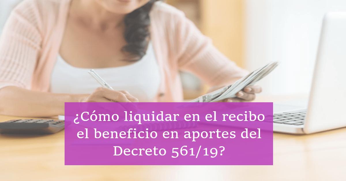 ¿Cómo liquidar en el recibo el beneficio en aportes del Decreto 561/19?