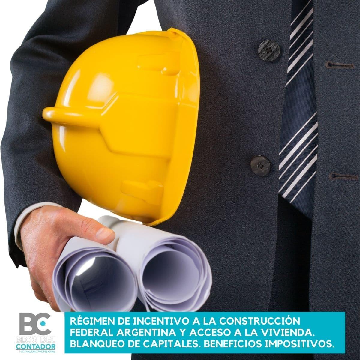 Régimen de Incentivo a la Construcción Federal Argentina y Acceso a la Vivienda. Blanqueo de capitales. Beneficios impositivos.